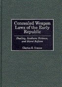 Book Concealed Weapon Laws Of The Early Republic: Dueling, Southern Violence, And Moral Reform by Clayton E. Cramer