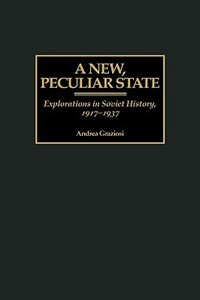 Book A New, Peculiar State: Explorations In Soviet History, 1917-1937 by Andrea Graziosi