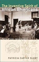 The Inventive Spirit of African Americans: Patented Ingenuity by Patricia Carter Sluby