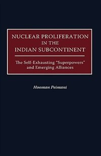 "Book Nuclear Proliferation In The Indian Subcontinent: The Self-exhausting ""superpowers"" And Emerging… by Hooman Peimani"