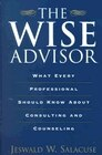 Book The Wise Advisor: What Every Professional Should Know About Consulting And Counseling by Jeswald W. Salacuse