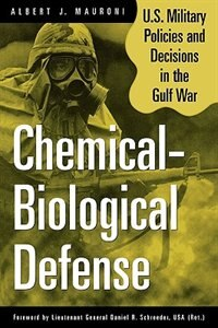 Book Chemical-biological Defense: U.s. Military Policies And Decisions In The Gulf War by Albert J. Mauroni