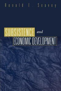 Book Subsistence And Economic Development by Ronald E. Seavoy