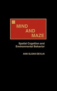 Book Mind And Maze: Spatial Cognition And Environmental Behavior by Ann Sloan Devlin