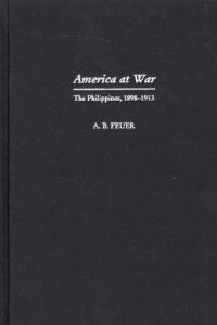 Book America At War: The Philippines, 1898-1913 by A. B. Feuer