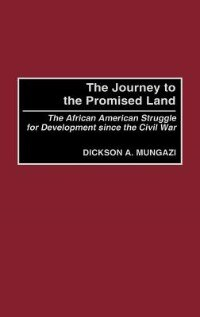 Book The Journey To The Promised Land: The African American Struggle For Development Since The Civil War by Dickson A. Mungazi