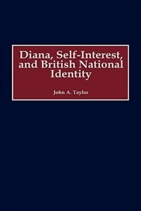Book Diana, Self-interest, And British National Identity by John A. Taylor