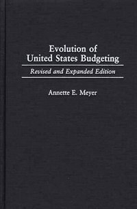 Book Evolution Of United States Budgeting: Revised And Expanded Edition by Annette E. Meyer