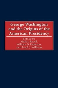 Book George Washington And The Origins Of The American Presidency by Mark J. Rozell