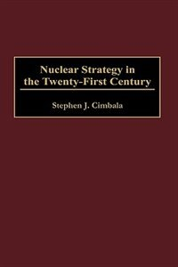 Book Nuclear Strategy In The Twenty-first Century by Stephen J. Cimbala