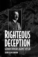 Book Righteous Deception: German Officers against Hitler by David Alan Alan Johnson
