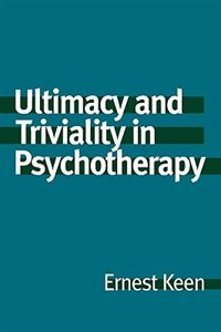 Book Ultimacy And Triviality In Psychotherapy by Ernest Keen