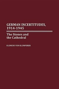 German Incertitudes, 1914-1945: The Stones And The Cathedral