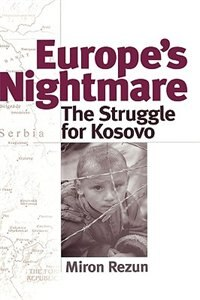 Book Europe's Nightmare: The Struggle For Kosovo by Miron Rezun