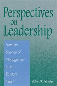 Book Perspectives On Leadership: From The Science Of Management To Its Spiritual Heart by Gilbert W. Fairholm