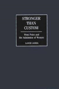 Book Stronger Than Custom: West Point And The Admission Of Women by Lance Janda