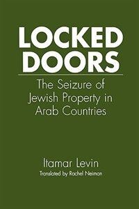 Book Locked Doors: The Seizure Of Jewish Property In Arab Countries by Itamar Levin