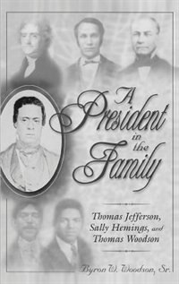 Book A President in the Family: Thomas Jefferson, Sally Hemings, and Thomas Woodson by Byron W. Woodson