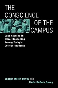 Book The Conscience Of The Campus: Case Studies In Moral Reasoning Among Today's College Students by Joseph Dillon Davey