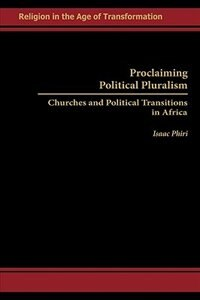 Book Proclaiming Political Pluralism: Churches And Political Transitions In Africa by Isaac Phiri