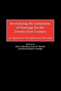 Book Revitalizing The Institution Of Marriage For The Twenty-first Century: An Agenda For Strengthening… by Alan J. Hawkins