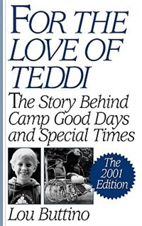 Book For The Love Of Teddi: The Story Behind Camp Good Days And Special Times The 2001 Edition by Lou Buttino