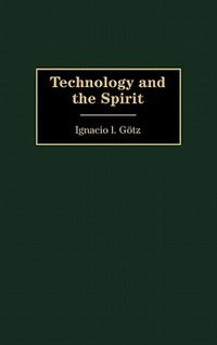 Book Technology And The Spirit by Ignacio L. Gotz