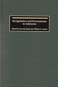 Book Deregulation And Development In Indonesia by Farrukh Iqbal