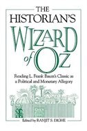 Book The Historian's Wizard Of Oz: Reading L. Frank Baum's Classic As A Political And Monetary Allegory by Ranjit S. Dighe