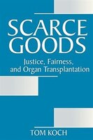 Scarce Goods: Justice, Fairness, and Organ Transplantation
