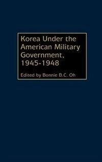 Book Korea Under The American Military Government, 1945-1948 by Bonnie B. C. Oh