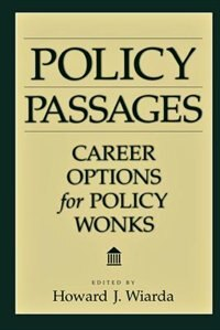 Book Policy Passages: Career Options For Policy Wonks by Howard J. Wiarda