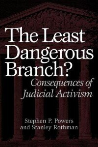 Book The Least Dangerous Branch?: Consequences Of Judicial Activism by Stephen Powers