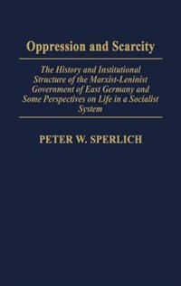 Book Oppression And Scarcity: The History And Institutional Structure Of The Marxist-leninist Government… by Peter W. Sperlich