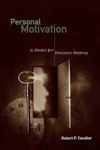 Book Personal Motivation: A Model For Decision Making by Robert P. Cavalier