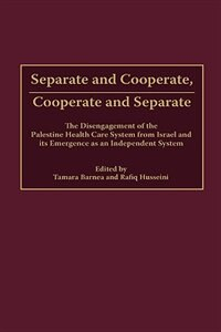 Book Separate And Cooperate, Cooperate And Separate: The Disengagement Of The Palestine Health Care… by Tamara Barnea