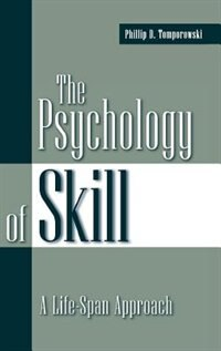 Book The Psychology Of Skill: A Life-span Approach by Phillip D. Tomporowski