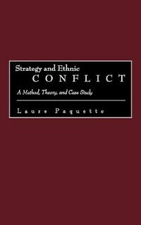 Book Strategy And Ethnic Conflict: A Method, Theory, And Case Study by Laure Paquette