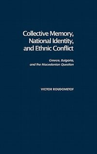 Book Collective Memory, National Identity, And Ethnic Conflict: Greece, Bulgaria, And The Macedonian… by Victor Roudometof