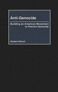Book Anti-genocide: Building An American Movement To Prevent Genocide by Herbert Hirsch