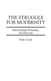 Book The Struggle For Modernity: Nationalism, Futurism, And Fascism by Emilio Gentile