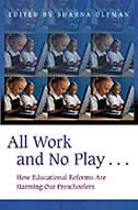 Book All Work And No Play...: How Educational Reforms Are Harming Our Preschoolers by Sharna Olfman