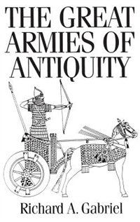 Book The Great Armies Of Antiquity by Richard A. Gabriel
