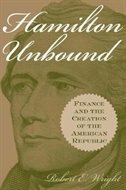 Book Hamilton Unbound: Finance And The Creation Of The American Republic by Robert E. Wright
