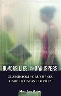"Book Rumors, Lies, And Whispers: Classroom ""crush"" Or Career Catastrophe? by Mary Ann Manos"