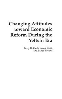 Book Changing Attitudes Toward Economic Reform During The Yeltsin Era by Terry D. Clark