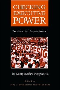 Book Checking Executive Power: Presidential Impeachment In Comparative Perspective by Midwest Political Association