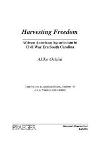 Book Harvesting Freedom: African American Agrarianism In Civil War Era South Carolina by Akiko Ochiai