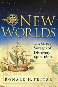 Book New Worlds: The Great Voyages Of Discovery 1400-1600 by Ronald H. Fritze