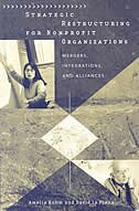 Book Strategic Restructuring For Nonprofit Organizations: Mergers, Integrations, And Alliances by Amelia Kohm